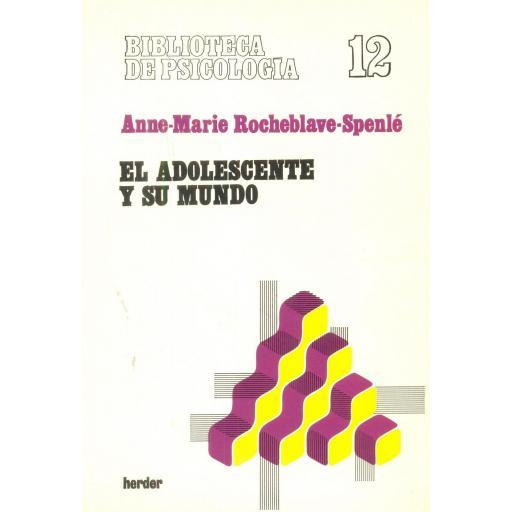 EL ADOLESCENTE Y SU MUNDO. Rocheblave- Spenlé, A.M [0]