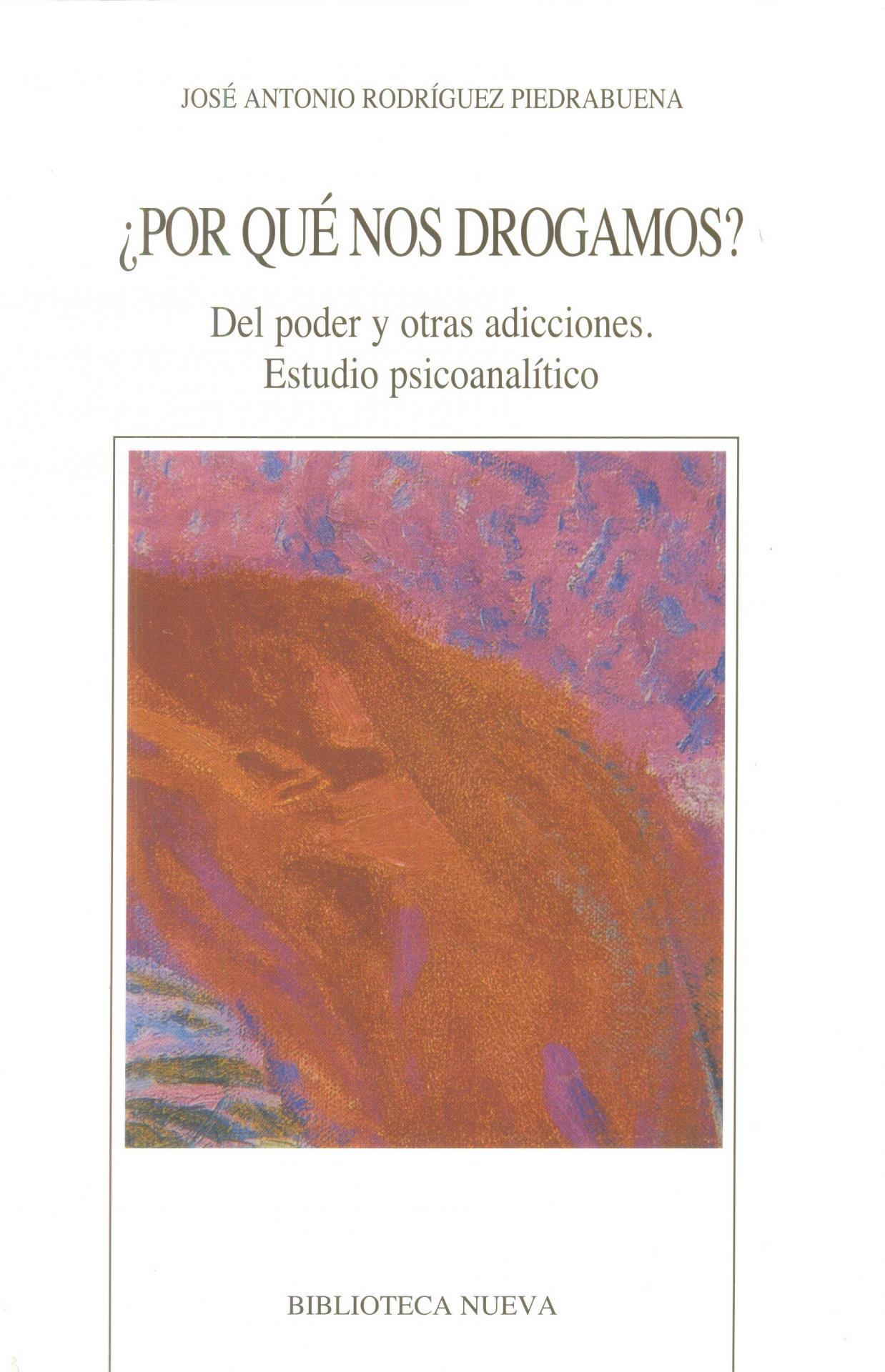 ¿POR QUÉ NO NOS DROGAMOS? Del poder y otras  adicciones. Estudio psicoanalítico.  Rodríguez Piedrabuena, JA.