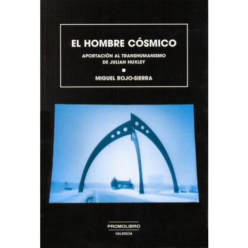 EL HOMBRE CÓSMICO. APORTACIÓN AL TRANSHUMANISMO DE JULIAN HUXLEY