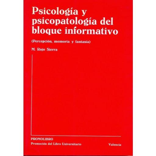 PSICOLOGÍA Y PSICOPATOLOGÍA DEL BLOQUE INFORMATIVO (PERCEPCIÓN, MEMORIA Y FANTASÍA)