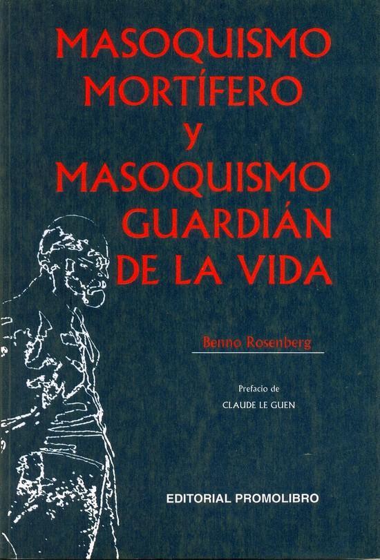 MASOQUISMO MORTÍFERO Y MASOQUISMO GUARDIÁN DE LA VIDA