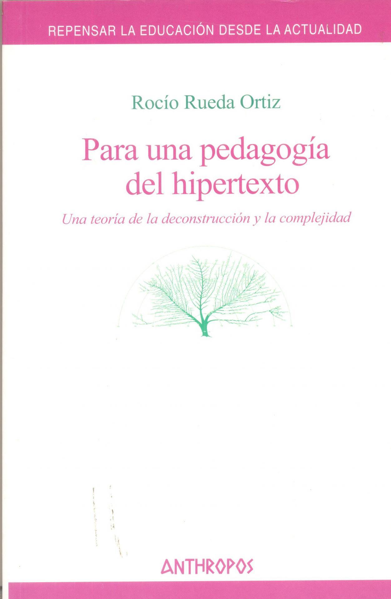 PARA UNA PEDAGOGÍA DEL HIPERTEXTO. Una teoría de la deconstrucción y la complejidad. Rueda, R.