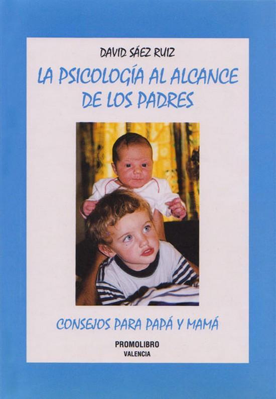 LA PSICOLOGÍA AL ALCANCE DE LOS PADRES. CONSEJOS PARA PAPÁ Y MAMÁ