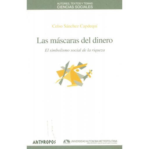 LAS MÁSCARAS DEL DINERO. El simbolismo social de la riqueza.  Sánchez Capdequí, C.