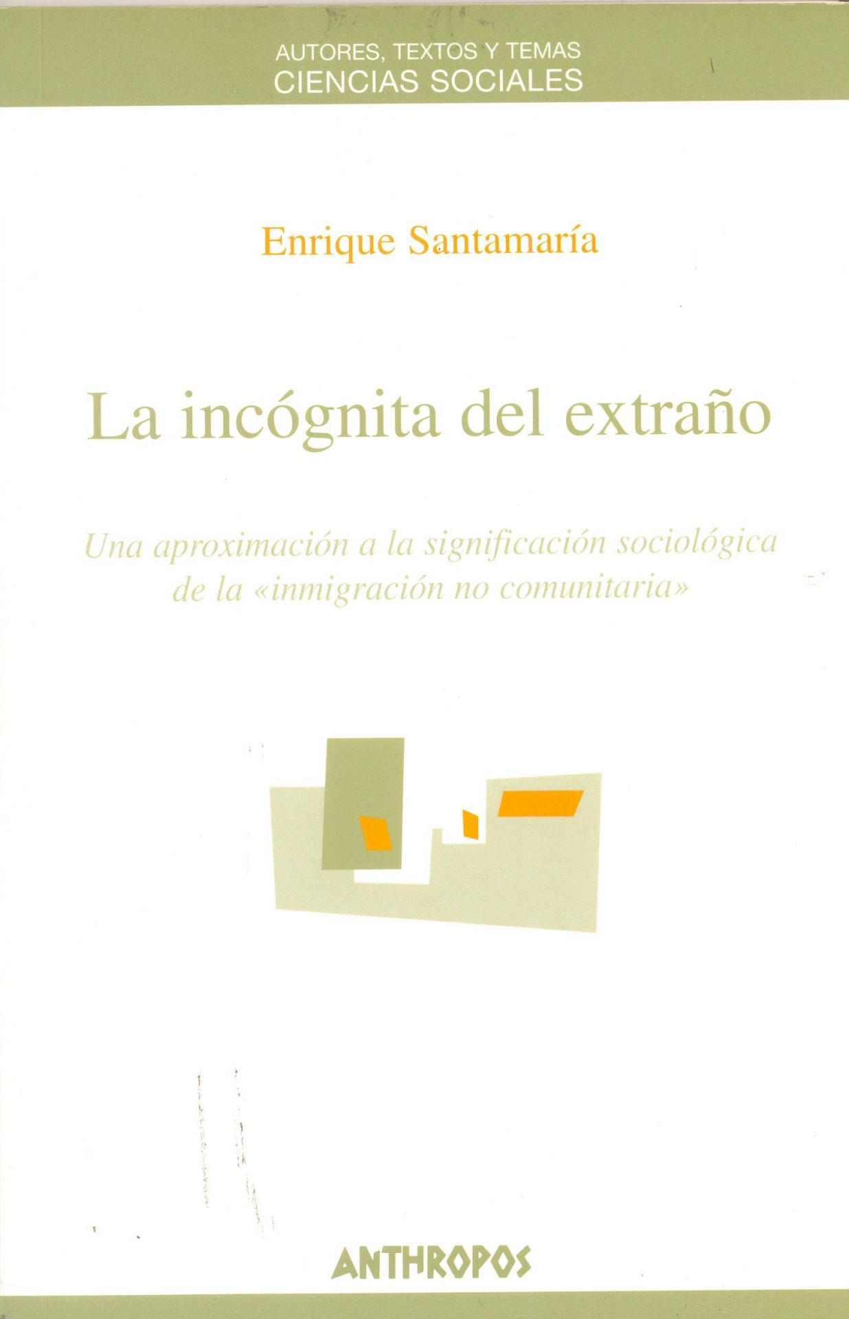 """LA INCÓGNITA DEL EXTRAÑO. Una aproximación a la significación sociológica de la """"inmigración no comunitaria"""". Santamaría, E."""
