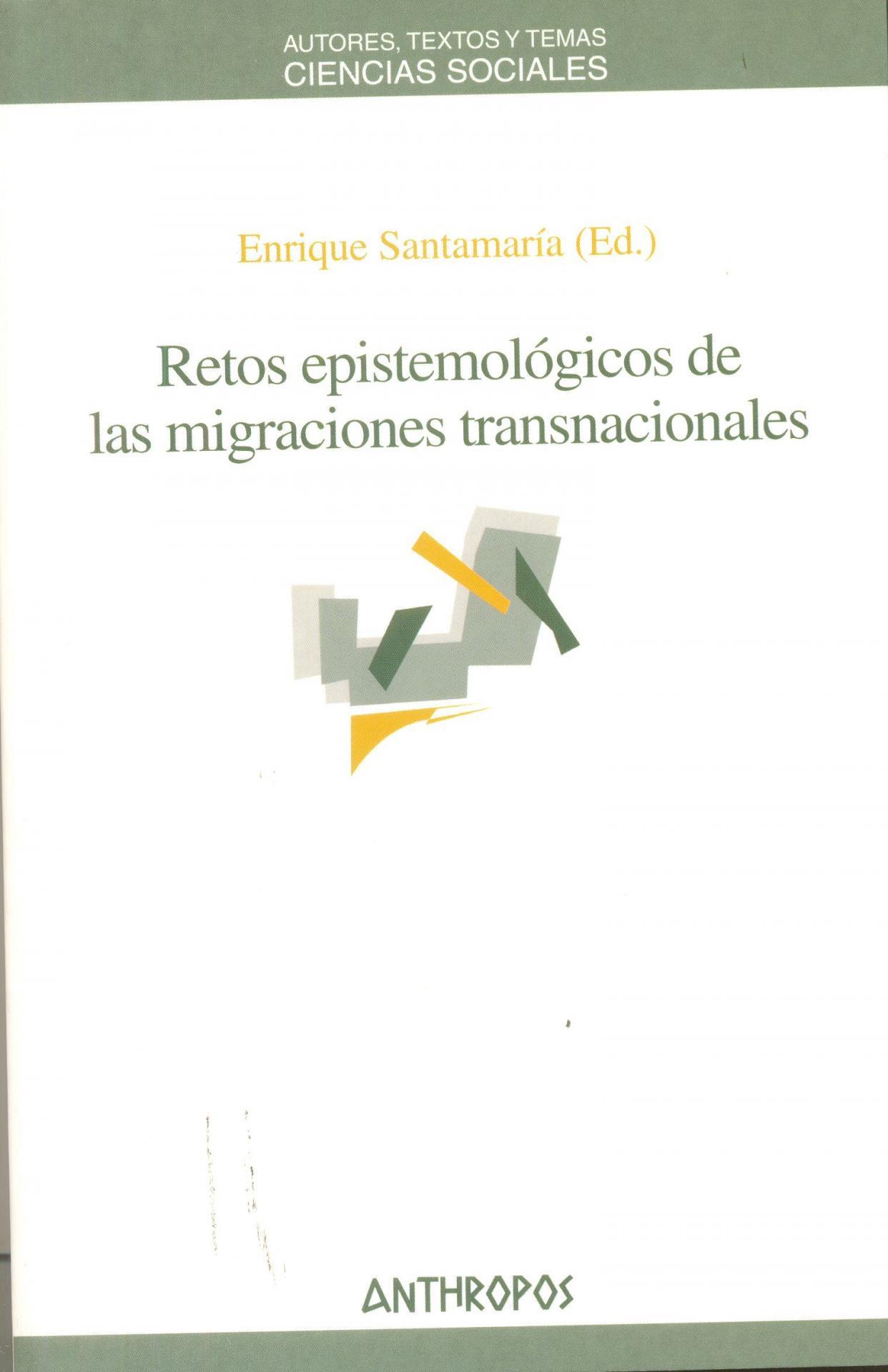 RETOS EPISTEMOLÓGICOS DE LAS MIGRACIONES TRANSNACIONALES. Santamaría, E.
