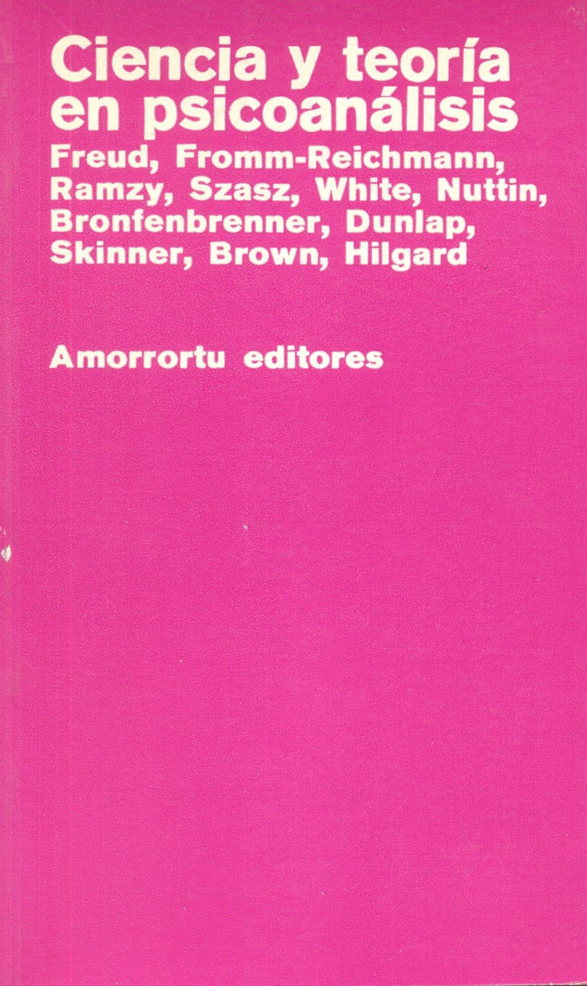 CIENCIA Y TEORÍA EN PSICOANÁLISIS. Freud,  Fromm-Reichmann, Ramzy, Szasz, White, Nutin,  Bronfenbrenner, Dunlap, Skinner, Brown, Hilgard.