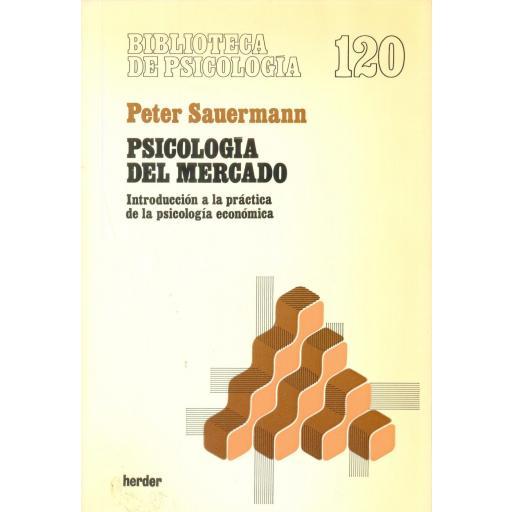 PSICOLOGÍA DEL MERCADO. Introducción a la práctica de la psicología económica. Sauermann, P.
