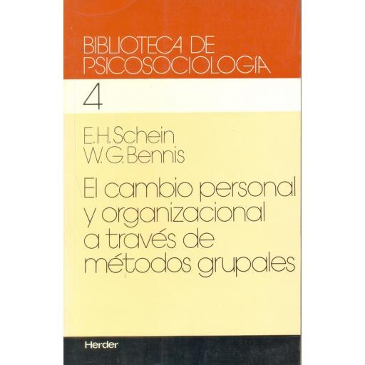 EL CAMBIO PERSONAL Y ORGANIZACIONAL A TRAVÉS DE MÉTODOS GRUPALES. Schein, E.H.; Bennis, W.G.