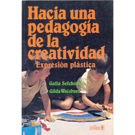HACIA UNA PEDAGOGÍA DE LA CREATIVIDAD. Expresión plástica. Sefchovich, G y Waisburd, G. [0]