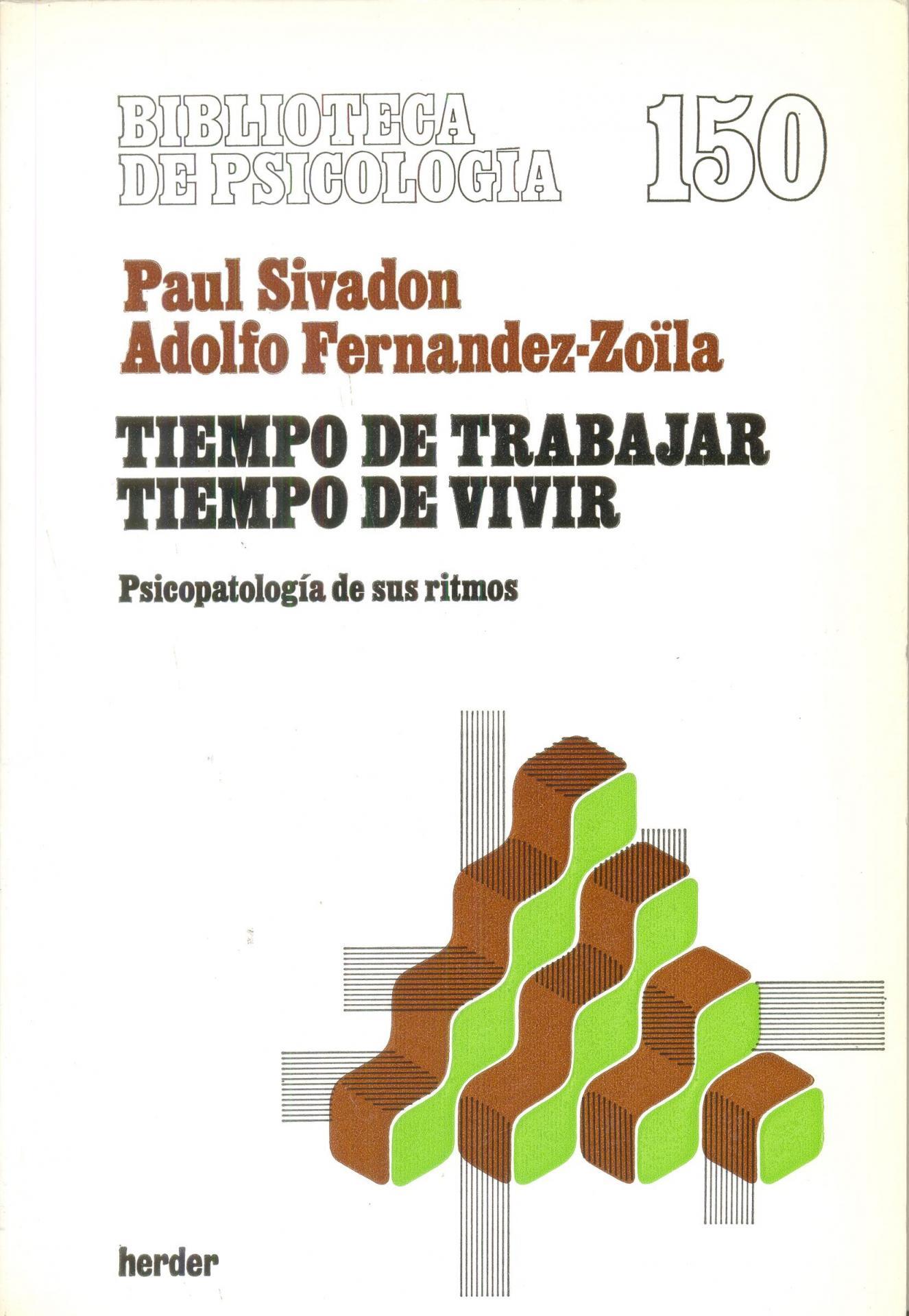 TIEMPO DE TRABAJAR TIEMPO DE VIVIR. Psicopatología  de sus ritmos. Sivadon, P; Fernández-Zoïla, A.