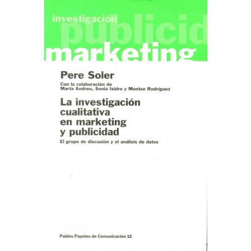 LA INVESTIGACIÓN CUALITATIVA EN MARKETING Y  PUBLICIDAD. El grupo de discusión y el análisis de  datos. Soler, P.