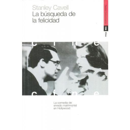 LA BÚSQUEDA DE LA FELICIDAD. La comedia de enredo matrimonial en Hollywood. Stanley, C.