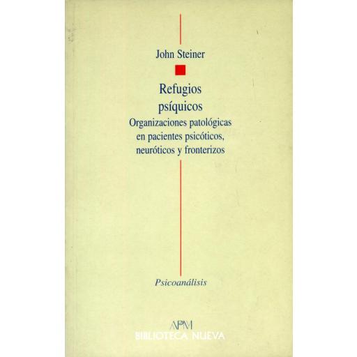 REFUGIOS PSÍQUICOS. Organizaciones patológicas en pacientes psicóticos, neuróticos y fronterizos. Steiner, J.