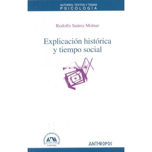 EXPLICACIÓN HISTÓRICA Y TIEMPO SOCIAL. Suárez Molnar, R.