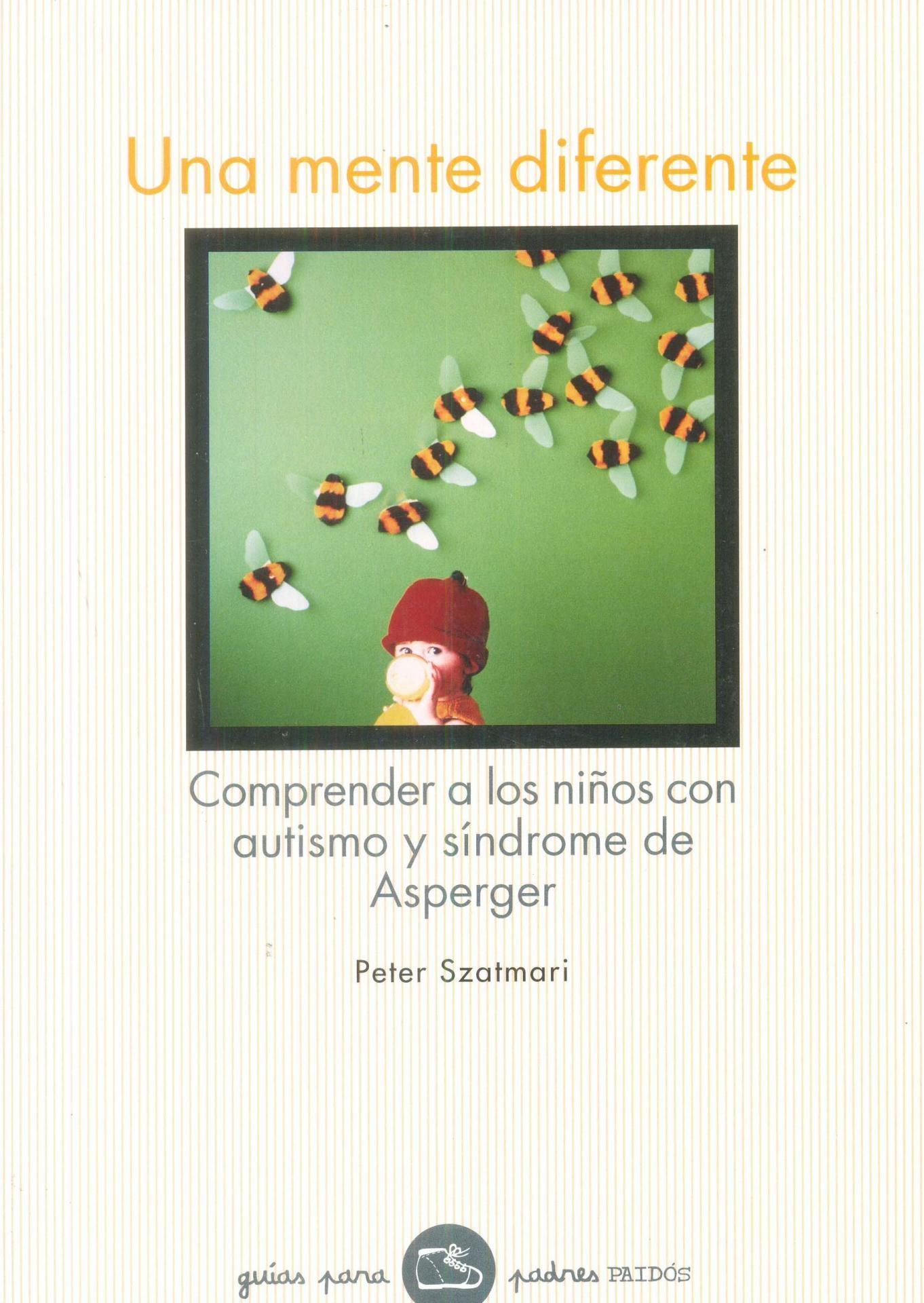 UNA MENTE DIFERENTE. Comprender a los niños con autismo y síndrome de Asperger. Szatmari, P.