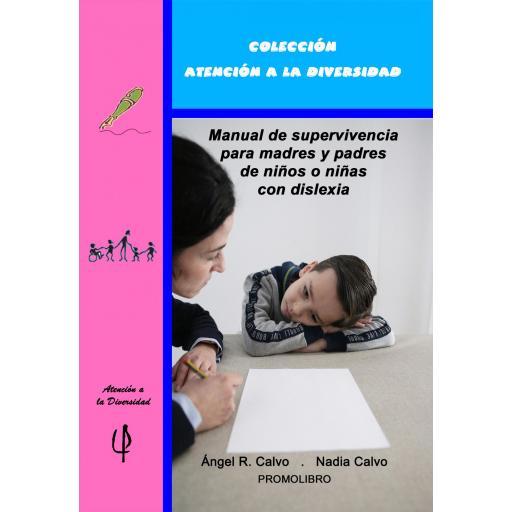 MANUAL DE SUPERVIVENCIA PARA MADRES Y PADRES DE NIÑOS O NIÑAS CON DISLEXIA. Ángel R. Calvo; Nadia Clavo [0]