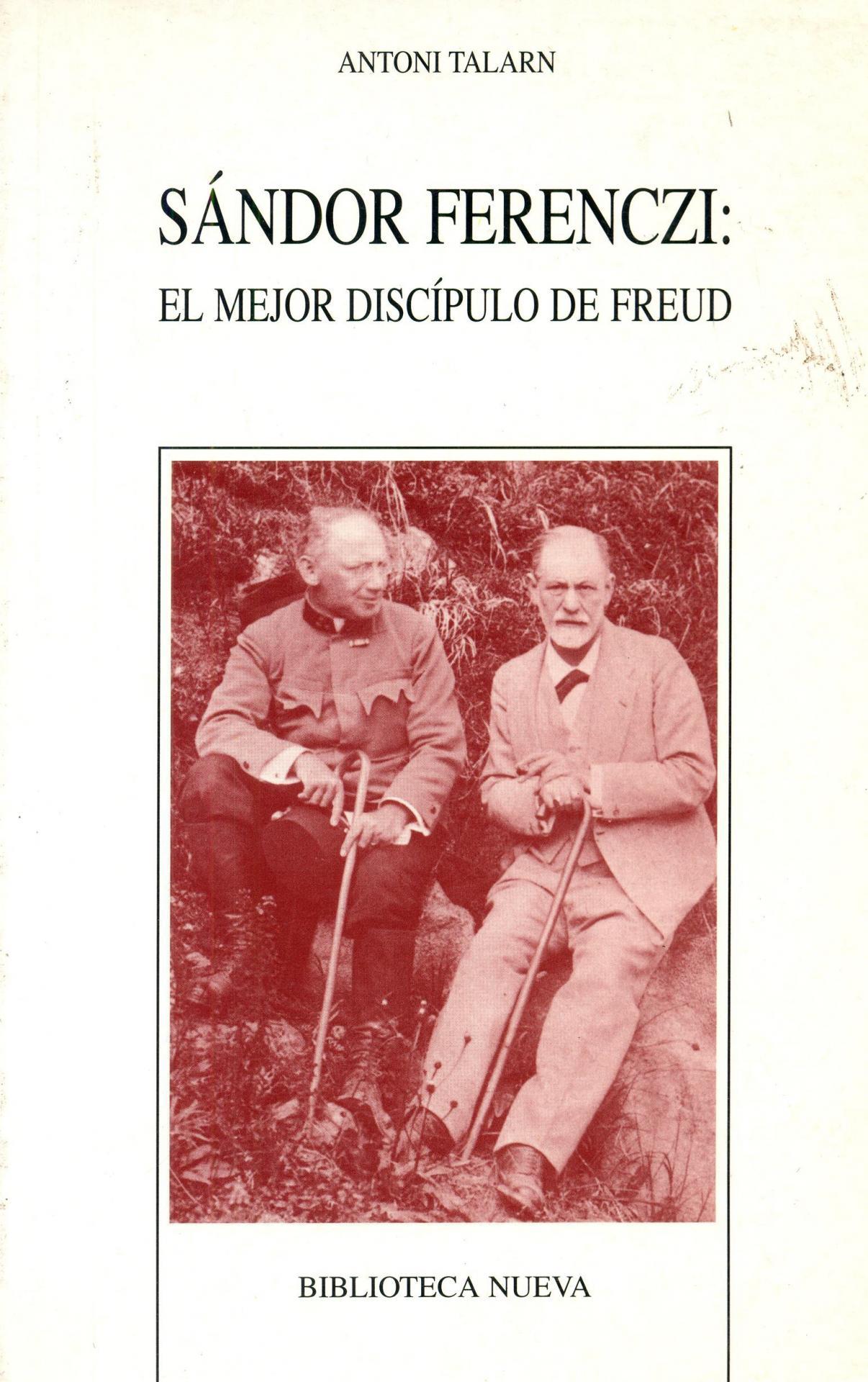 SÁNDOR FERENCZI: EL MEJOR DISCÍPULO DE FREUD. Talarn, A.