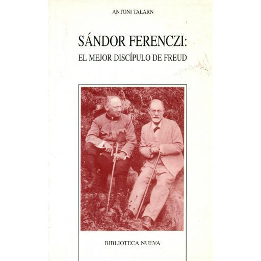SÁNDOR FERENCZI: EL MEJOR DISCÍPULO DE FREUD. Talarn, A. [0]