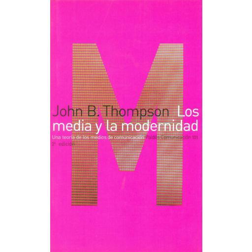 LOS MEDIA Y LA MODERNIDAD. Una teoría de los medios de comunicación. Thompson, J.