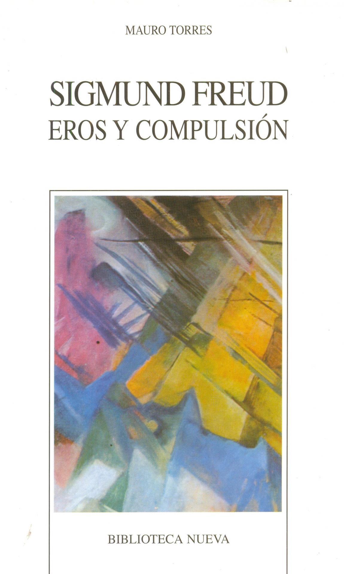 SIGMUND FREUD. EROS Y COMPULSIÓN. Torres, M.