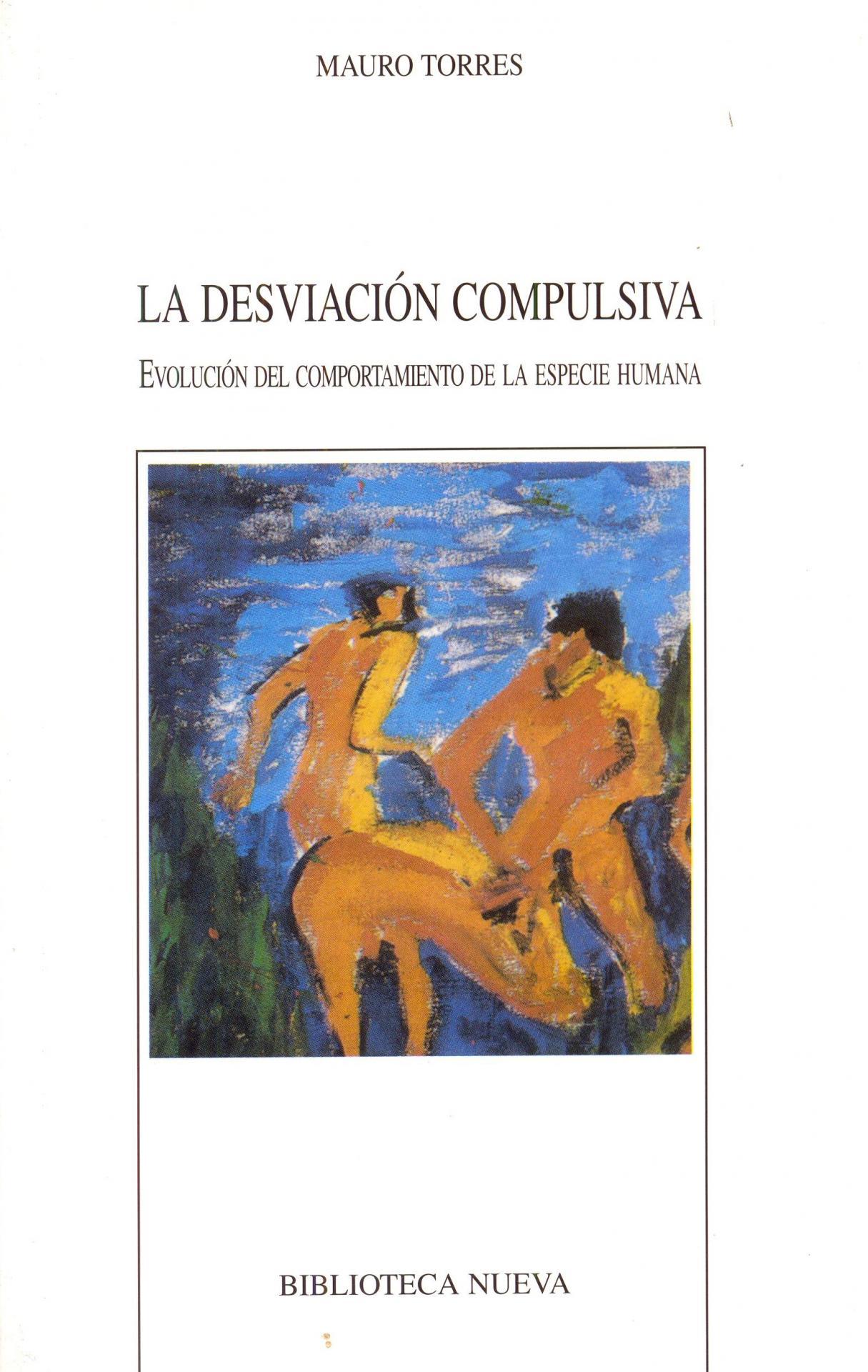 LA DESVIACIÓN COMPULSIVA. Evolución del comporta- miento de la especia humana. Torres, M.