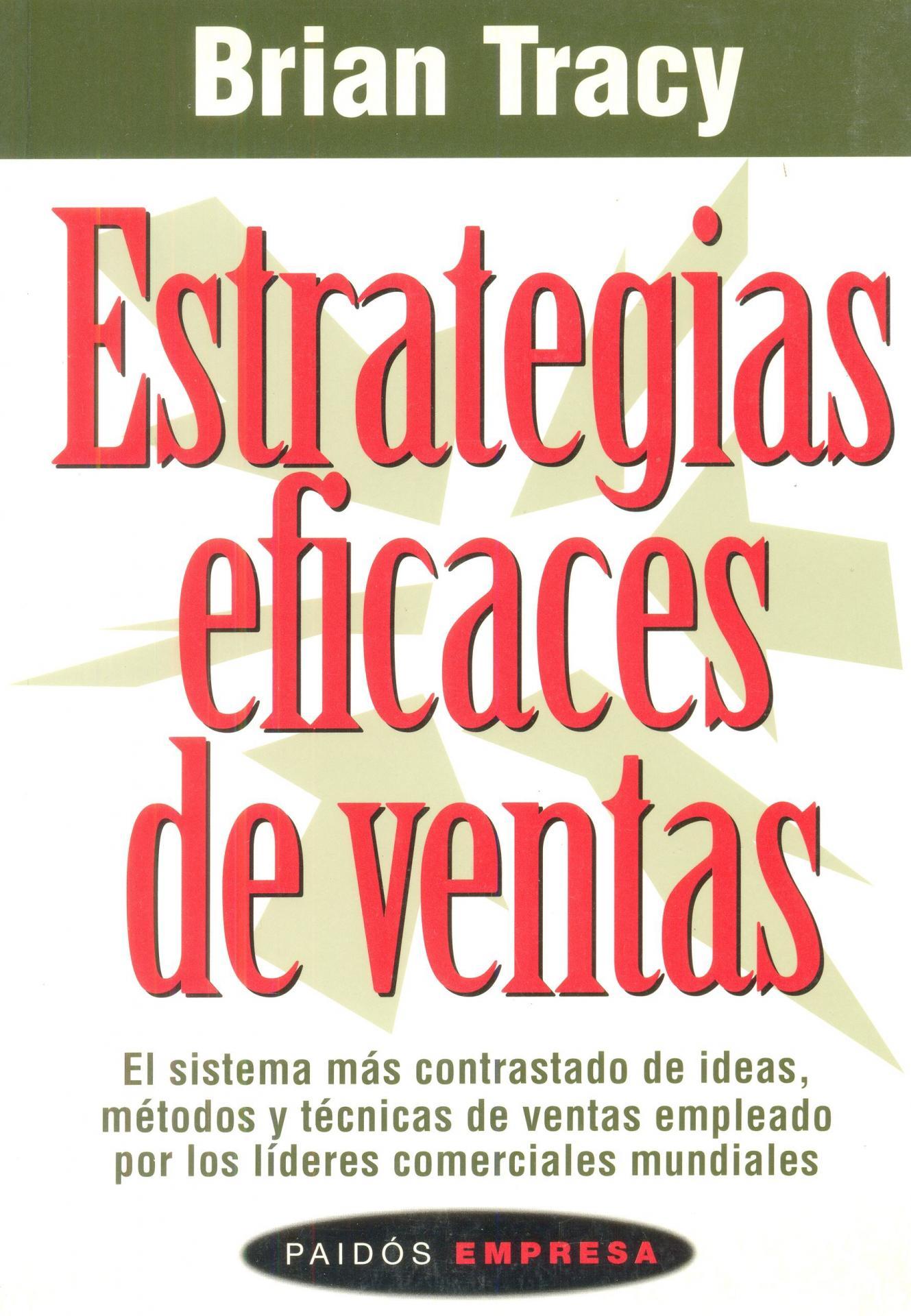 ESTRATEGIAS EFICACES DE VENTAS. El sistema más contrastado de ideas, métodos y técnicas de ventas  empleado por los líderes comerciales mundiales. Tracy, B