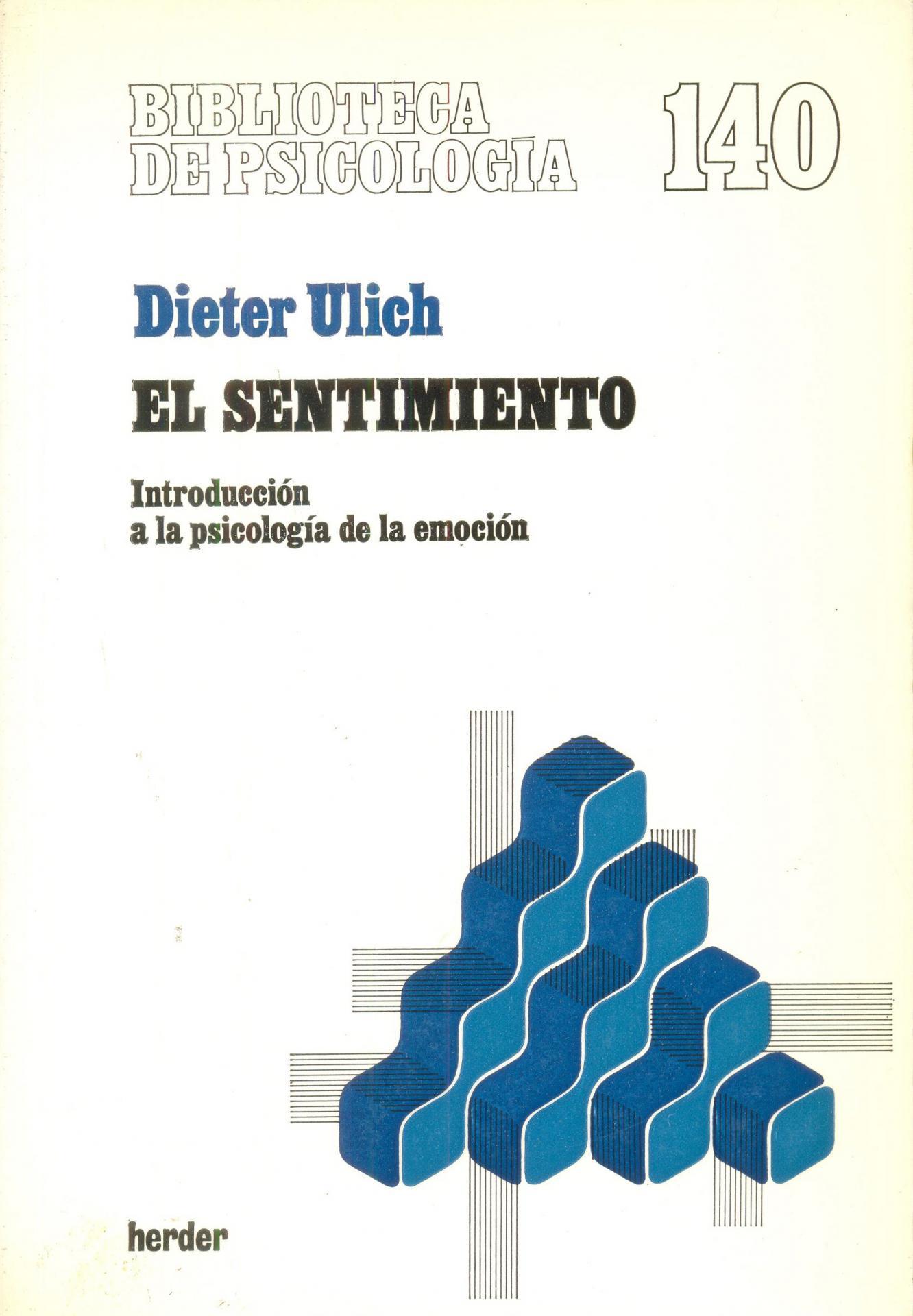 EL SENTIMIENTO. Introducción a la psicología de la emoción. Ulich, D.