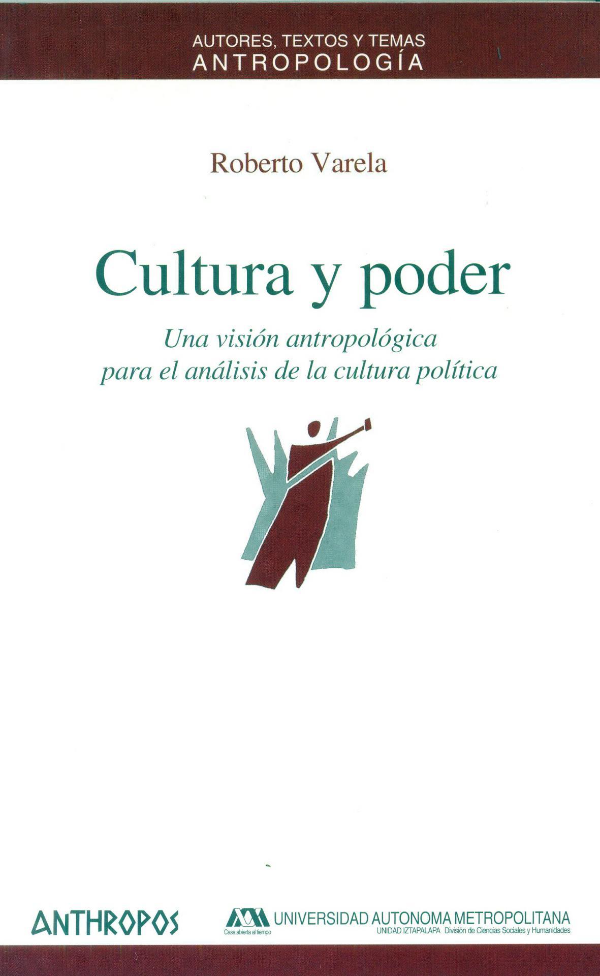 CULTURA Y PODER. Una visión antropológica para el análisis de la cultura política. Varela, R.