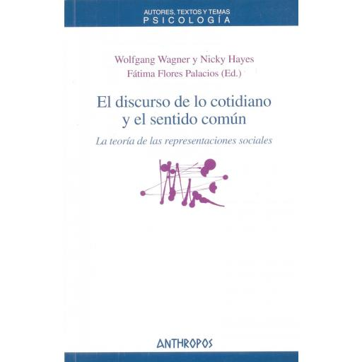 EL DISCURSO DE LO COTIDIANO Y EL SENTIDO COMÚN. La teoría de las representaciones sociales. Wagner, W.; Hayes, N.
