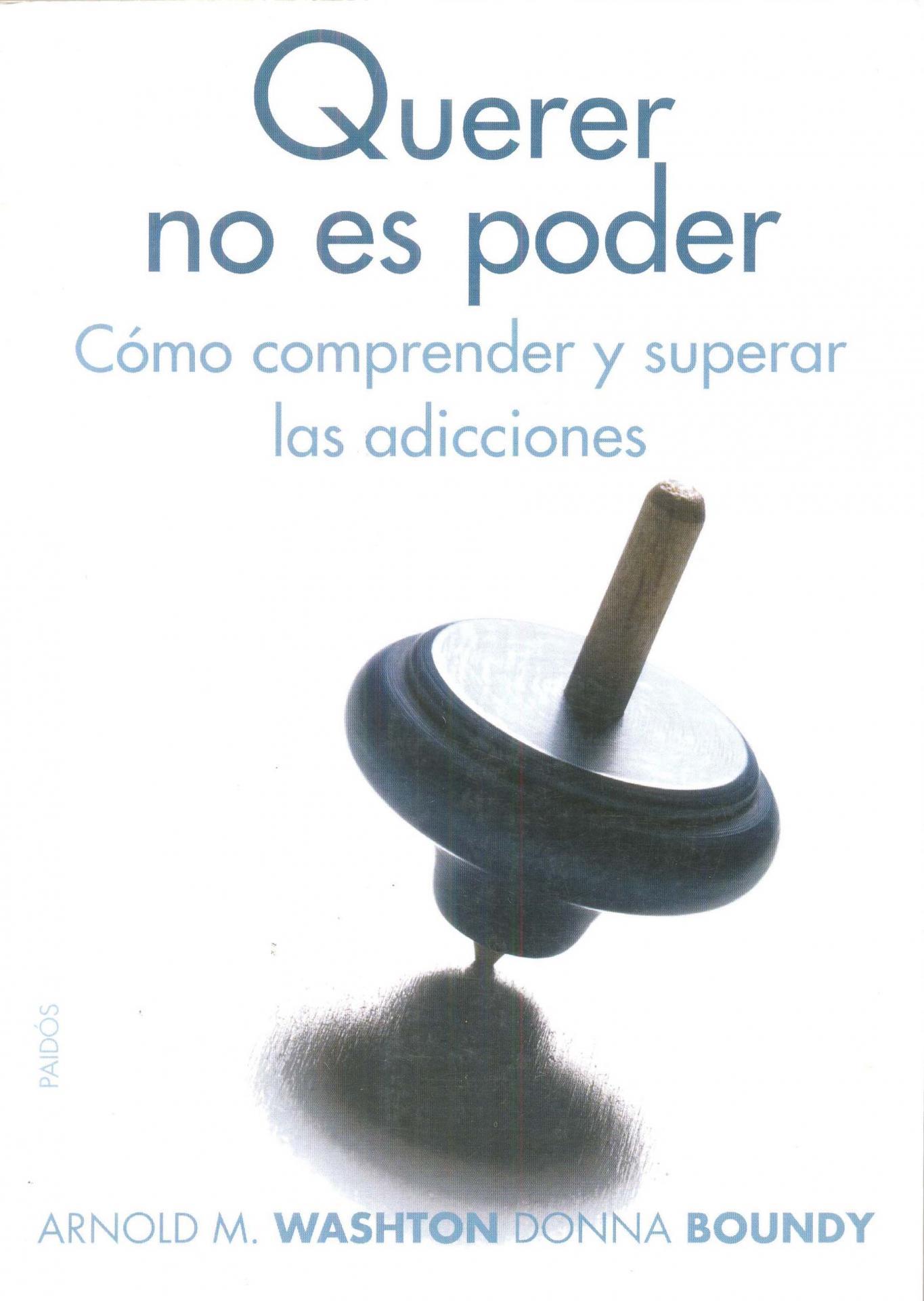 QUERER ES NO PODER. Cómo comprender y superar las adicciones. Washton, A; Boundy, D.