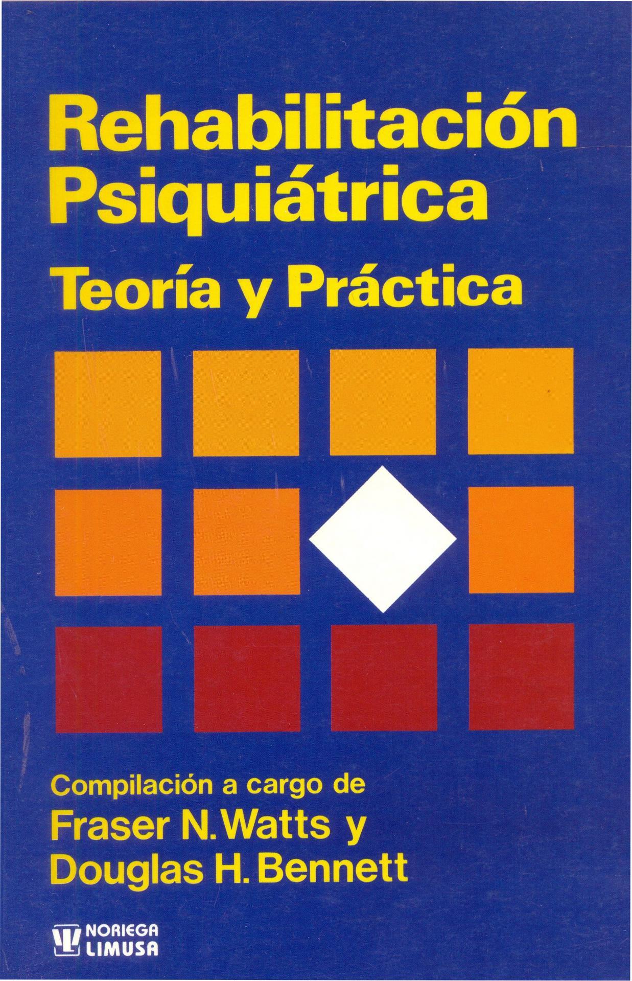 REHABILITACIÓN PSIQUIÁTRICA. Teoría y práctica. Watts, F.
