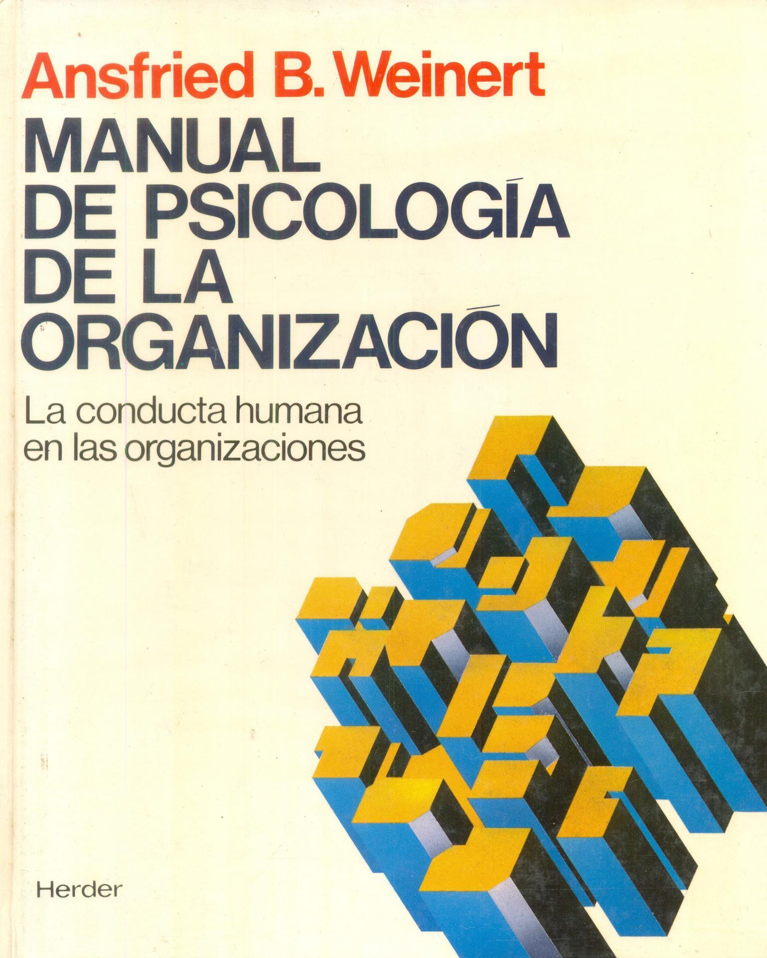 MANUAL DE LA PSICOLOGÍA DE LA ORGANIZACIÓN. La conducta humana en las organizaciones. Weinert, A.