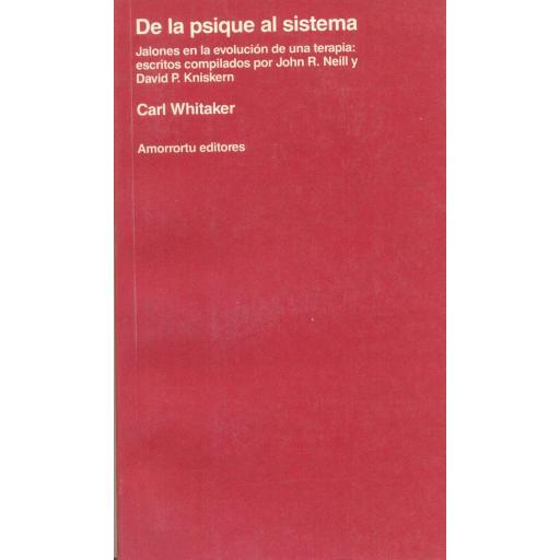 DE LA PSIQUE AL SISTEMA. Jalones en la evolución de una terapia: escritos compilados por John R. Neil y David P. Kniskern. Whitaker, C.