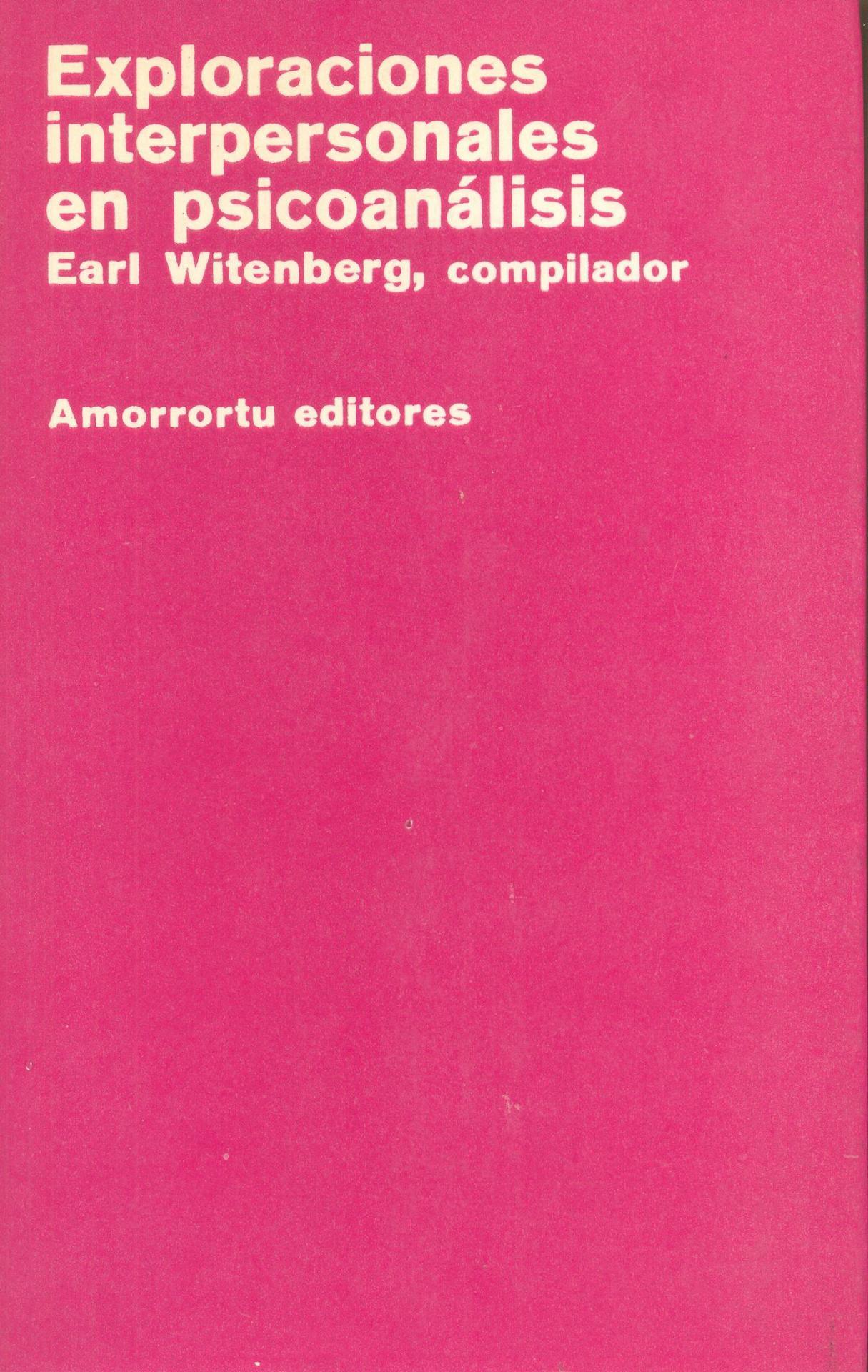 EXPLORACIONES INTERPERSONALES EN  PSICOANÁLISIS. Witenberg, E, compilador.