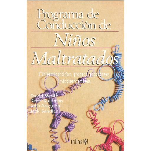 PROGRAMA DE CONDUCCIÓN DE NIÑOS MALTRATADOS. Orientación para padres intolerantes. Wolfe, D.