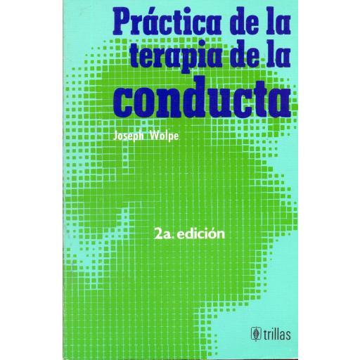 PRÁCTICA DE LA TERAPIA DE LA CONDUCTA. Wolpe, J.