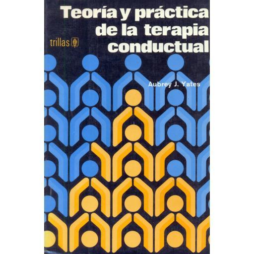 TEORÍA Y PRÁCTICA DE LA TERAPIA CONDUCTUAL. Yates, A.