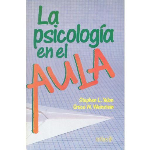 LA PSICOLOGÍA EN EL AULA. Yelon, S y Weinstein, G.