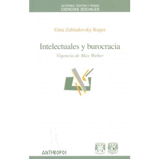 INTELECTUALES Y BUROCRACIA. Vigencia de Max Weber. Zabludovsky, G.