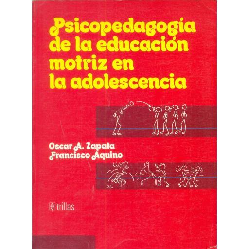 PSICOPEDAGOGÍA DE LA EDUCACIÓN MOTRIZ EN LA ADOLESCENCIA. Zapata, O y Aquino, F.