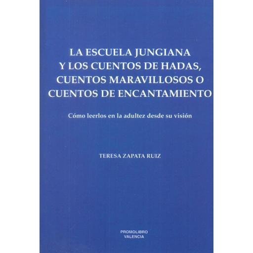 LA ESCUELA JUNGIANA Y LOS CUENTOS DE  HADAS, CUENTOS MARAVILLOSOS O CUENTOS DE ENCANTAMIENTO. Cómo leerlos en la adultez desde su visión. Zapata Ruiz, T.