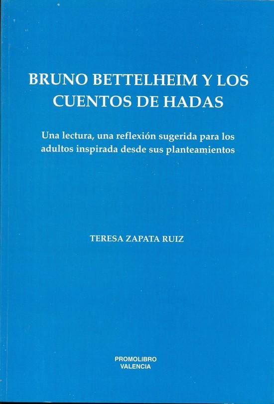 BRUNO BETTELHEIM Y LOS CUENTOS DE HADAS. Una lectura, una reflexión sugerida para los adultos inspirada desde sus planteamientos