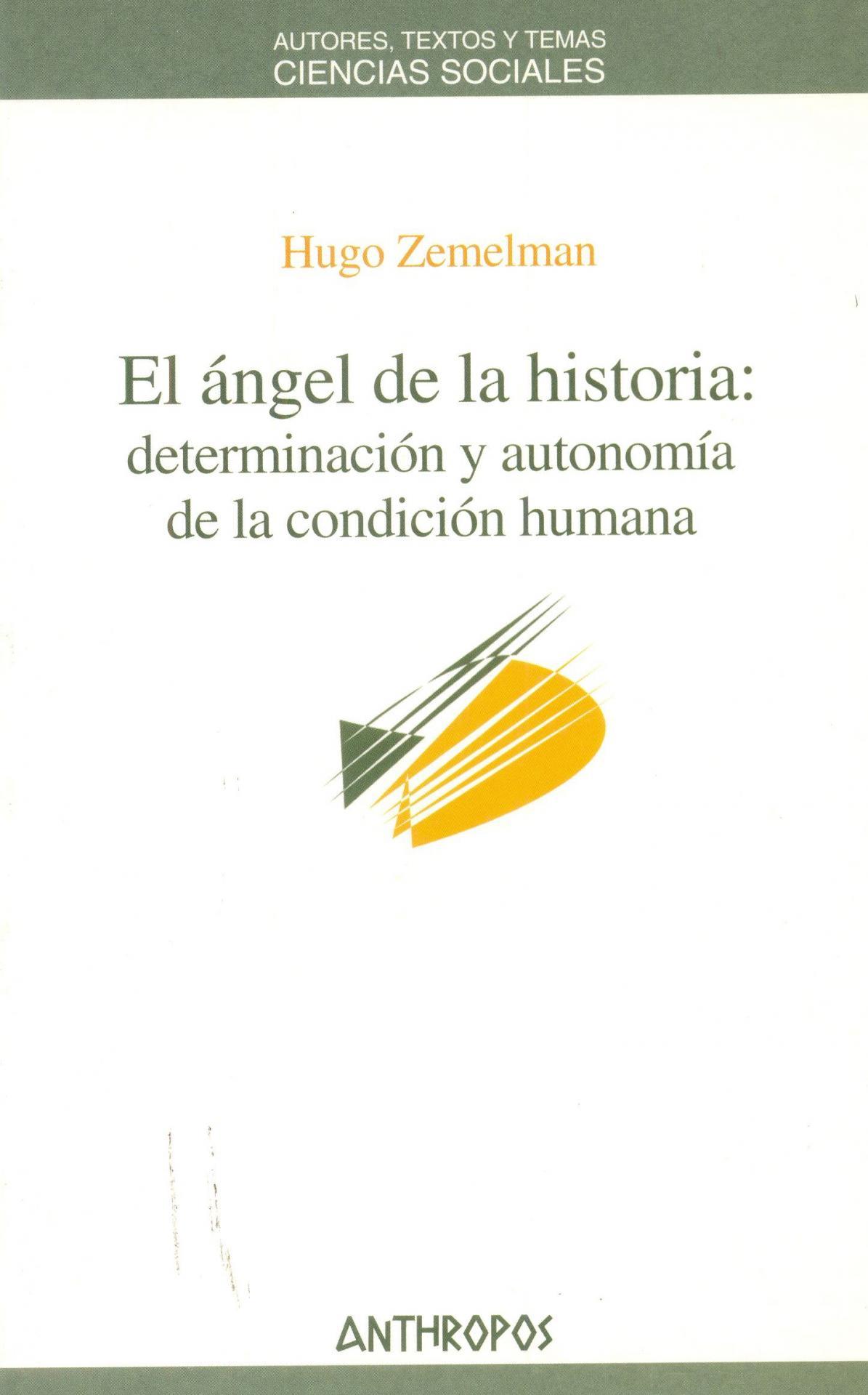 EL ÁNGEL DE LA HISTORIA. Determinación y autonomía de la  condición humana. Zemelman, H.
