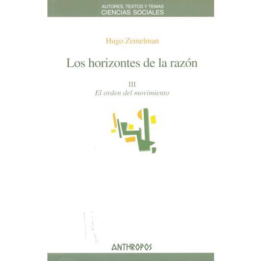 LOS HORIZONTES DE LA RAZÓN III. El orden del movimiento. Zemelman, H.