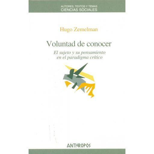 VOLUNTAD DE CONOCER. El sujeto y su pensamiento en el paradigma crítico.   Zemelman, H.