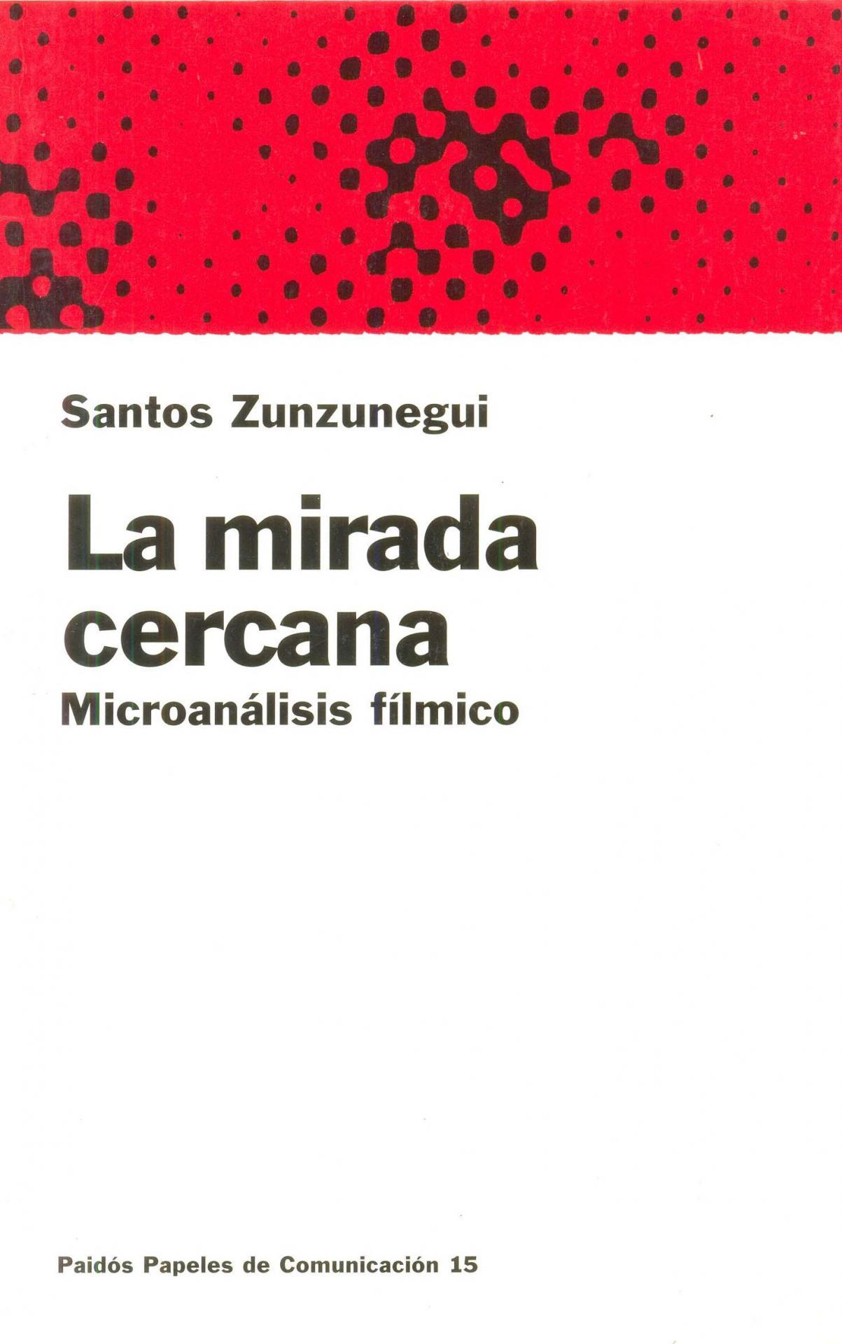 LA MIRADA CERCANA. Microanálisis fílmico. Zunzunegui, S.