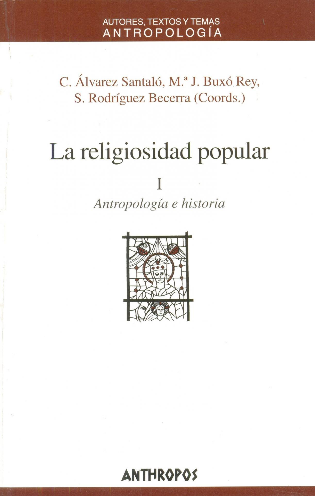 LA RELIGIOSIDAD POPULAR I. Antropología e historia. Álvarez Santaló, C; Buxó Rey, MªJ.; Rodríguez Becerra, S.