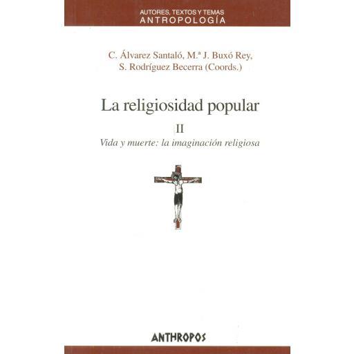 LA RELIGIOSIDAD POPULAR II. Vida y muerte: la imaginación religiosa. Álvarez Santaló, C; Buxó Rey, MªJ.; Rodríguez Becerra, S.