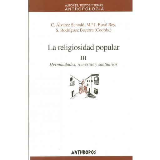 LA RELIGIOSIDAD POPULAR III. Hermandades, romerías y  santuarios. Álvarez Santaló, C; Buxó Rey, MªJ.; Rodríguez Becerra, S.